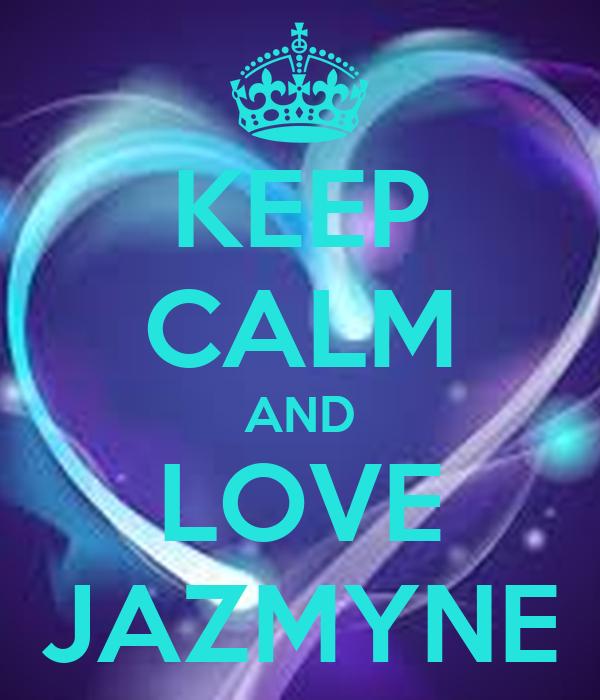 KEEP CALM AND LOVE JAZMYNE