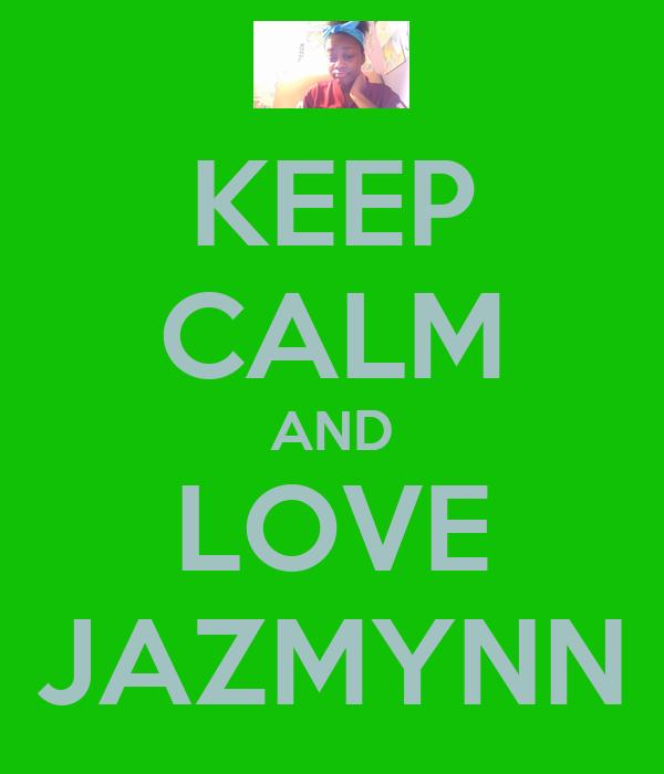 KEEP CALM AND LOVE JAZMYNN
