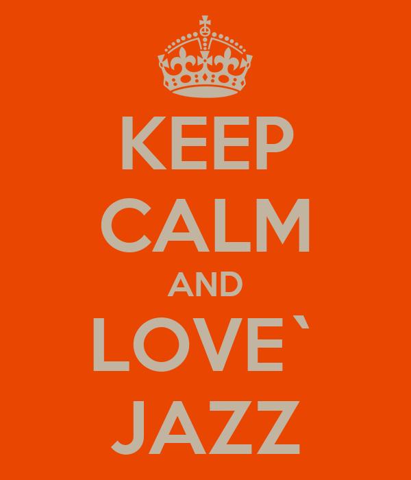 KEEP CALM AND LOVE` JAZZ