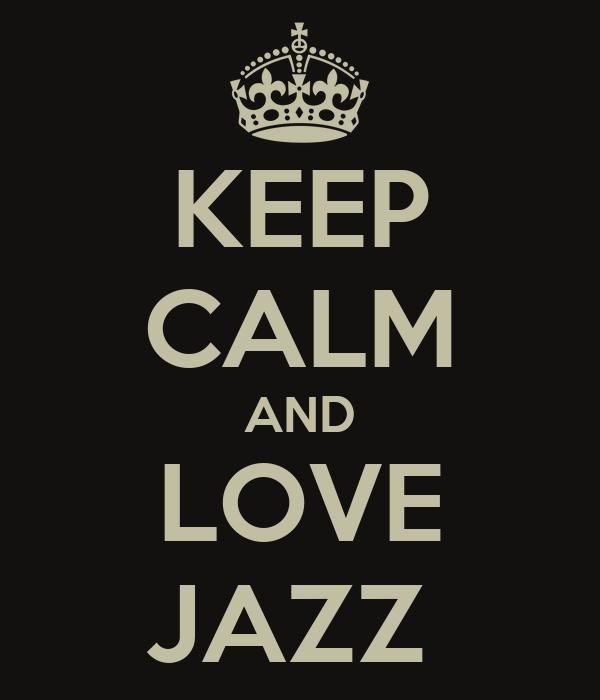 KEEP CALM AND LOVE JAZZ