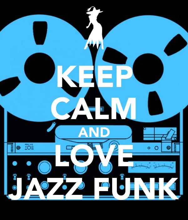 KEEP CALM AND LOVE JAZZ FUNK