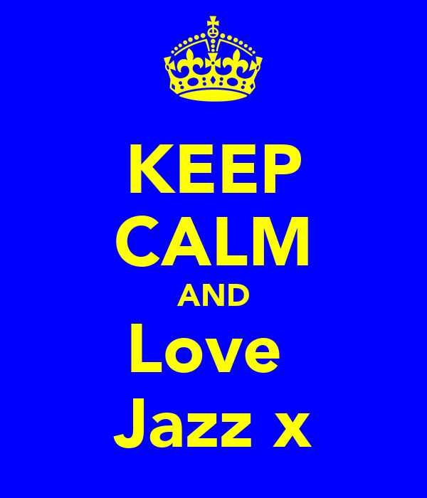 KEEP CALM AND Love  Jazz x