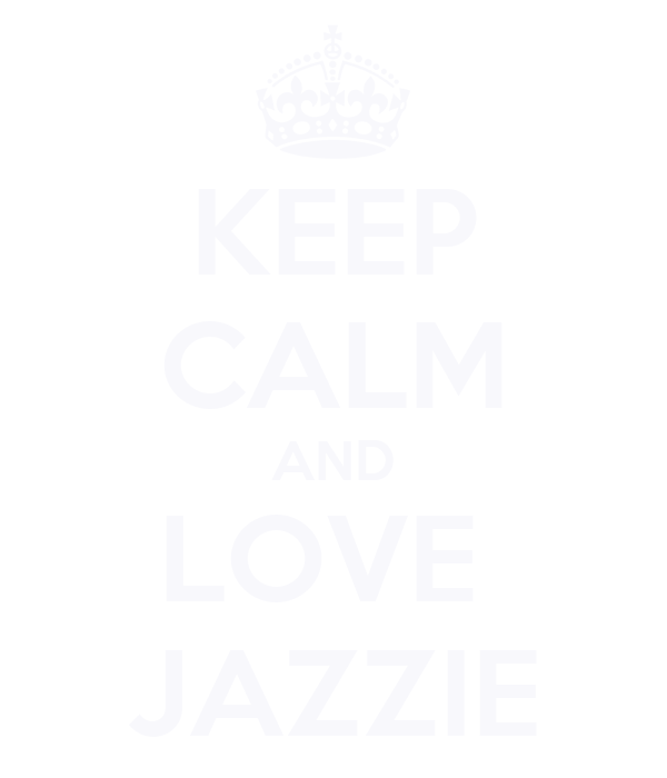 KEEP CALM AND LOVE  JAZZIE