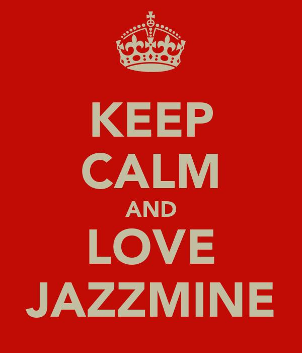 KEEP CALM AND LOVE JAZZMINE