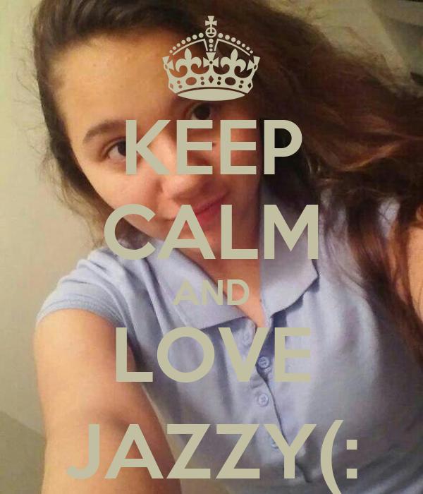 KEEP CALM AND LOVE JAZZY(:
