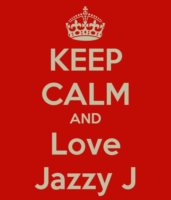 KEEP CALM AND Love Jazzy J