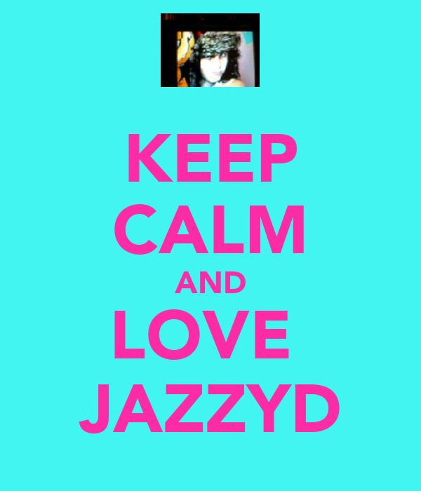 KEEP CALM AND LOVE  JAZZYD