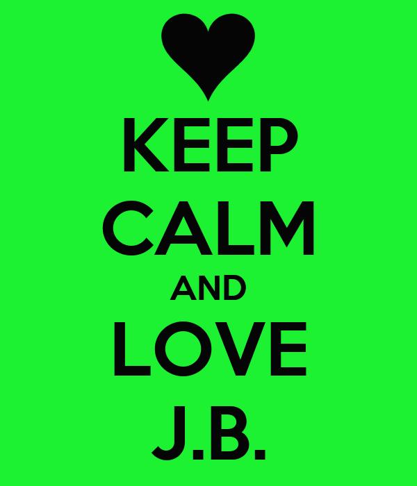 KEEP CALM AND LOVE J.B.