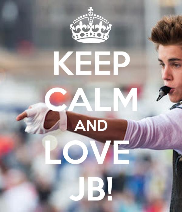 KEEP CALM AND LOVE  JB!