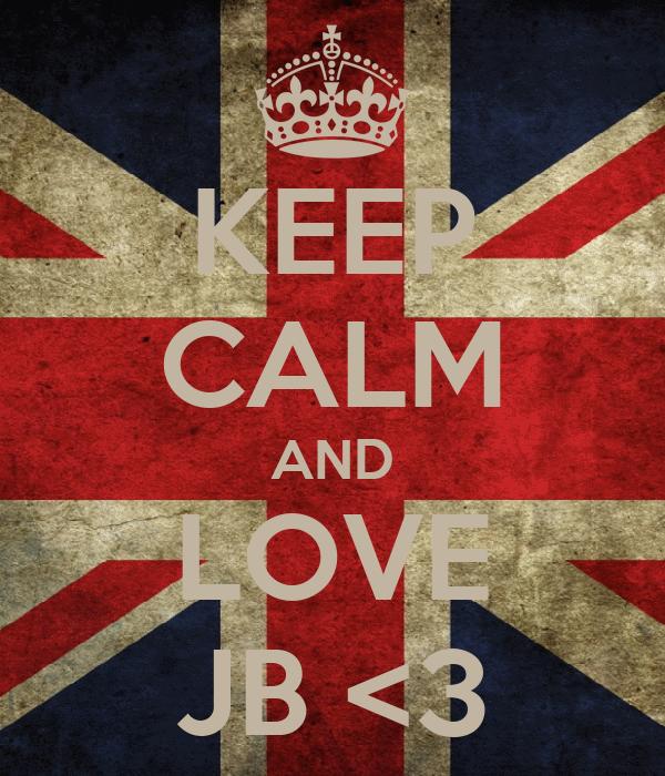 KEEP CALM AND LOVE JB <3