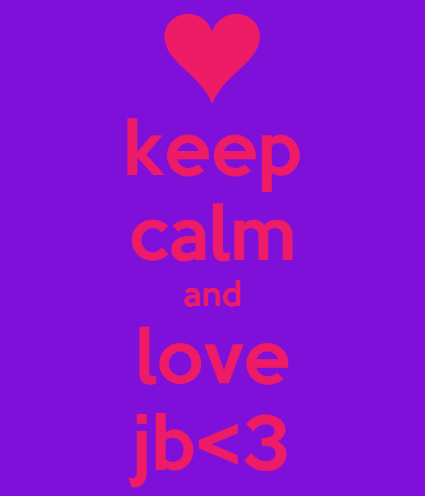 keep calm and love jb<3