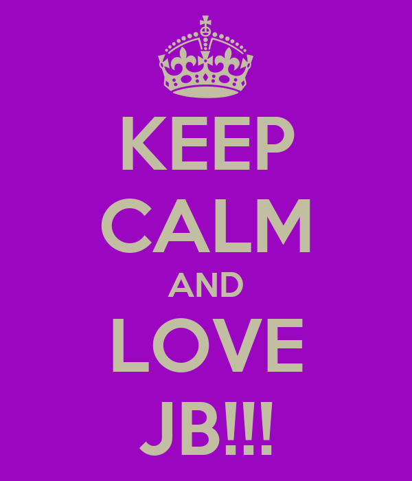 KEEP CALM AND LOVE JB!!!