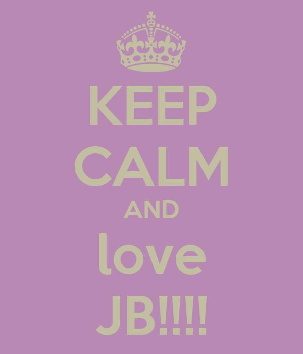 KEEP CALM AND love JB!!!!