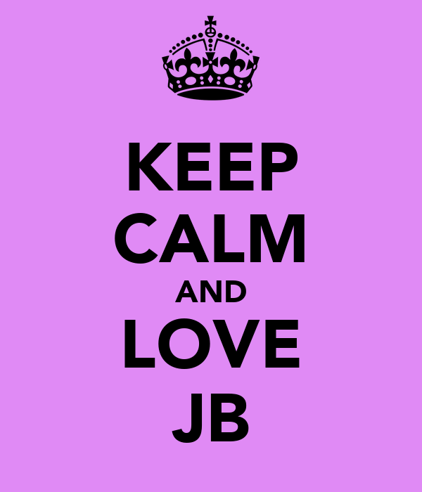 KEEP CALM AND LOVE JB