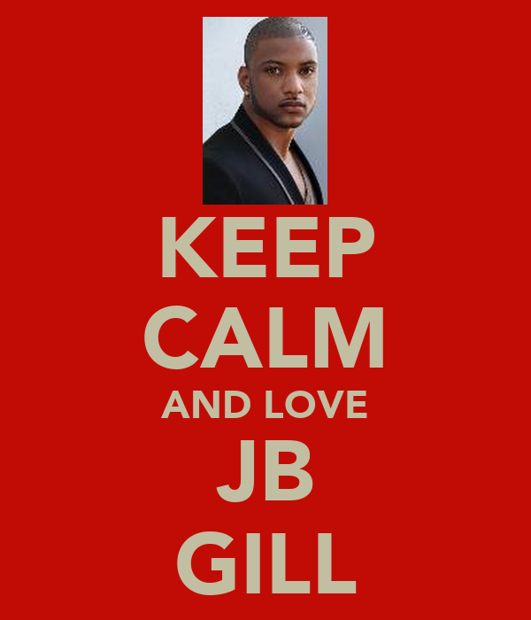 KEEP CALM AND LOVE JB GILL