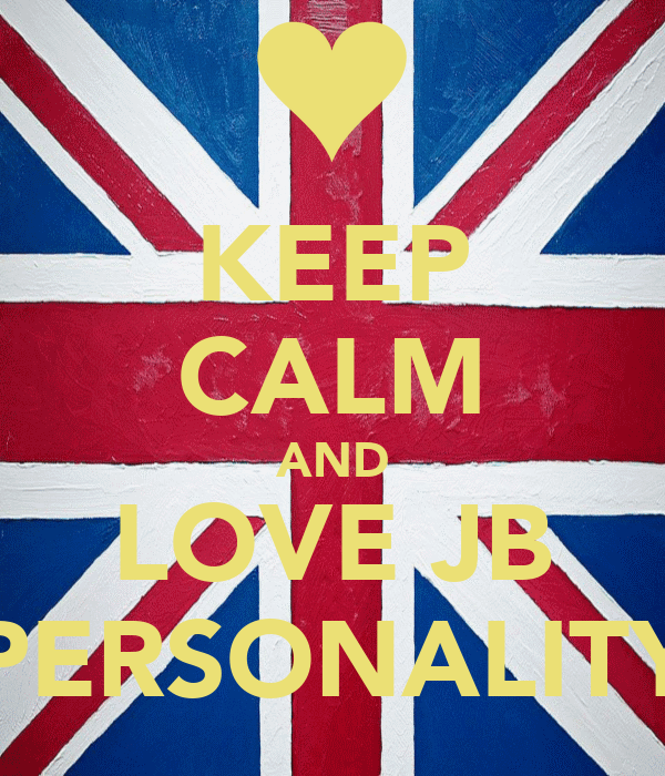 KEEP CALM AND LOVE JB PERSONALITY