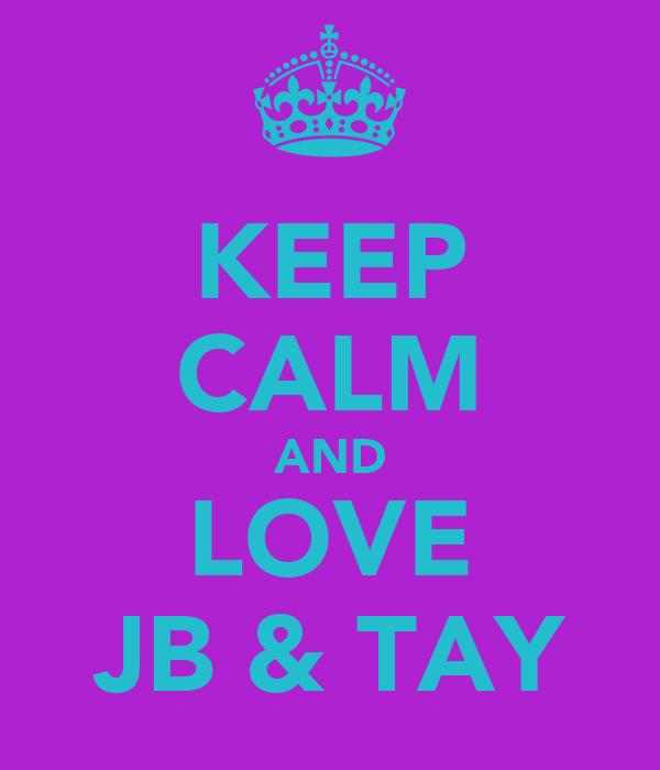 KEEP CALM AND LOVE JB & TAY
