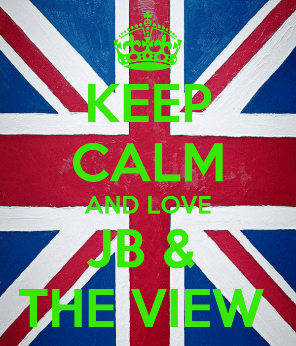 KEEP CALM AND LOVE JB &  THE VIEW
