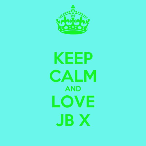KEEP CALM AND LOVE JB X