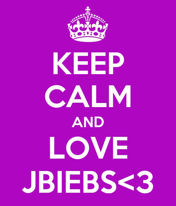 KEEP CALM AND LOVE JBIEBS<3