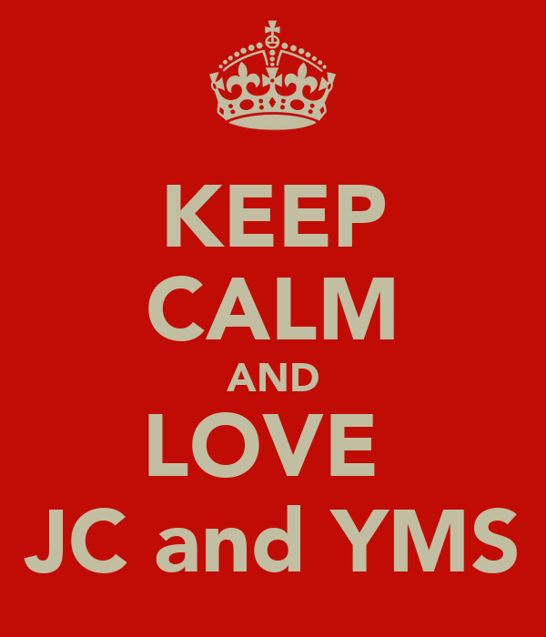KEEP CALM AND LOVE  JC and YMS
