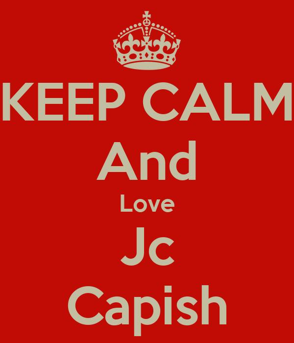 KEEP CALM And Love Jc Capish