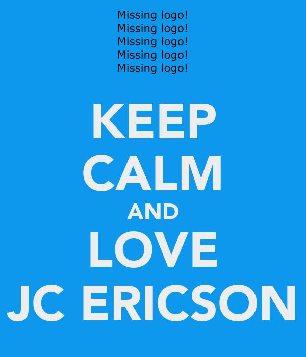 KEEP CALM AND LOVE JC ERICSON