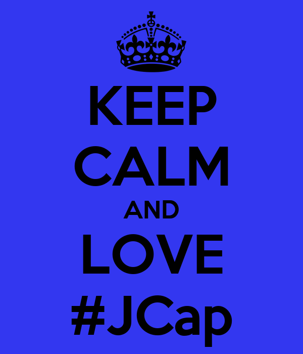 KEEP CALM AND LOVE #JCap
