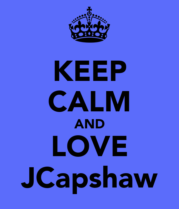 KEEP CALM AND LOVE JCapshaw