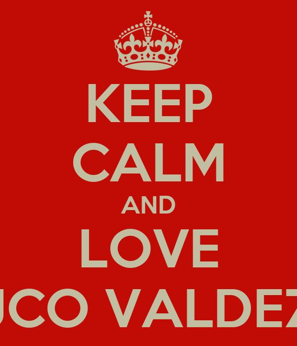 KEEP CALM AND LOVE JCO VALDEZ