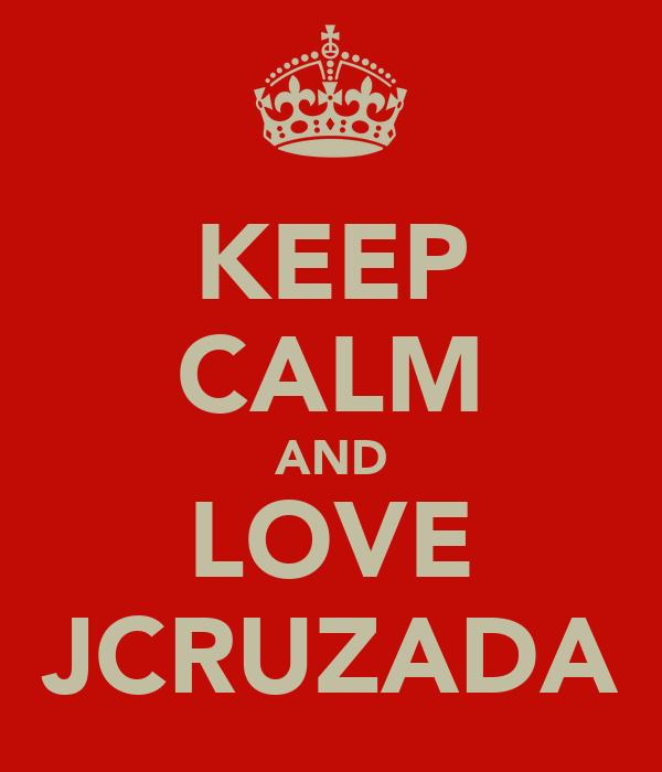 KEEP CALM AND LOVE JCRUZADA