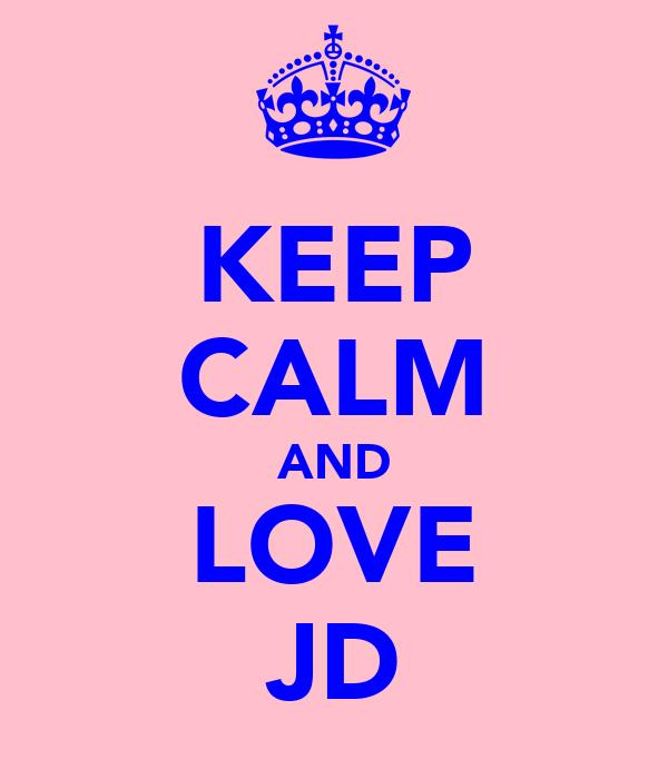 KEEP CALM AND LOVE JD