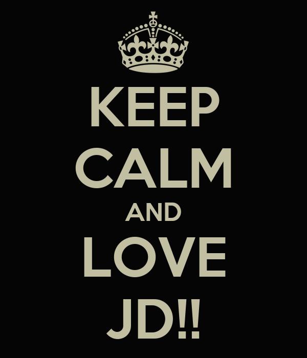 KEEP CALM AND LOVE JD!!