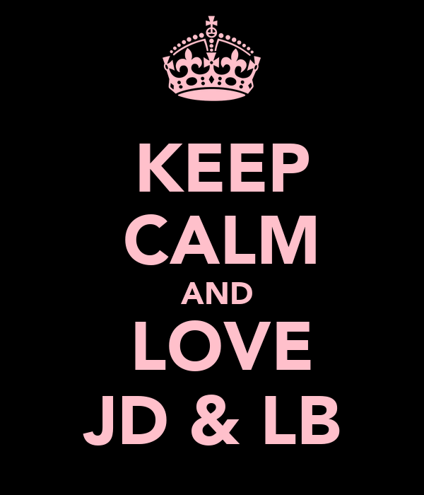 KEEP  CALM  AND  LOVE JD & LB