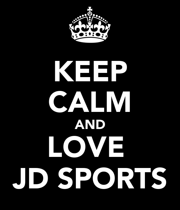 KEEP CALM AND LOVE  JD SPORTS