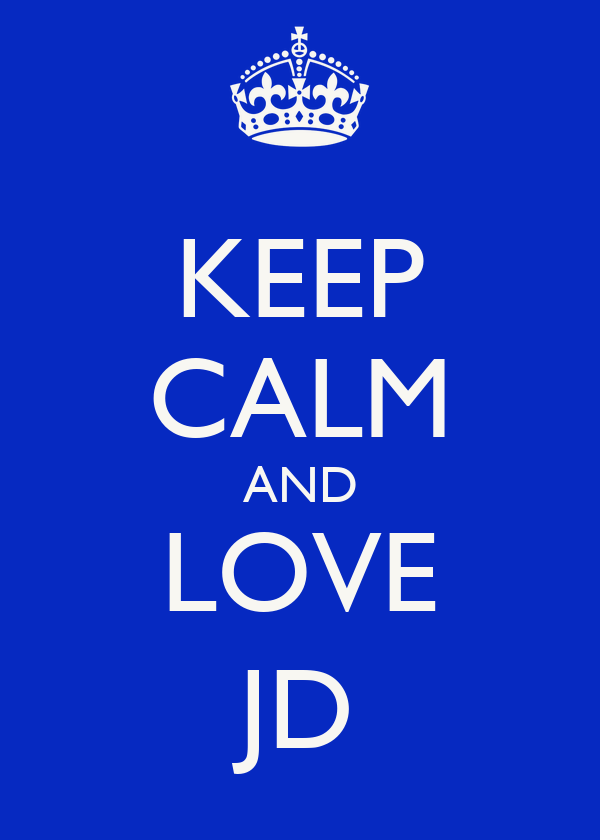 KEEP CALM AND LOVE JD