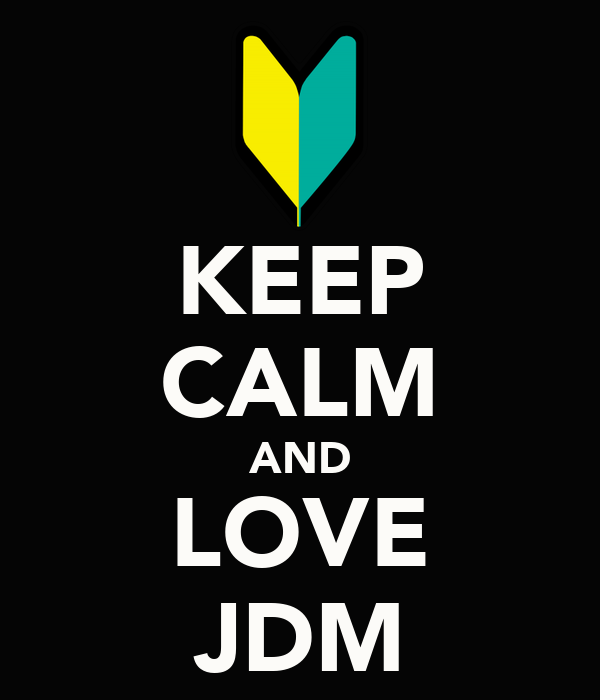 KEEP CALM AND LOVE JDM