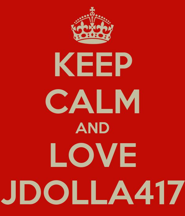 KEEP CALM AND LOVE JDOLLA417