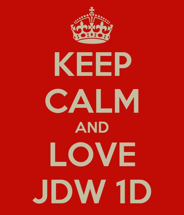 KEEP CALM AND LOVE JDW 1D