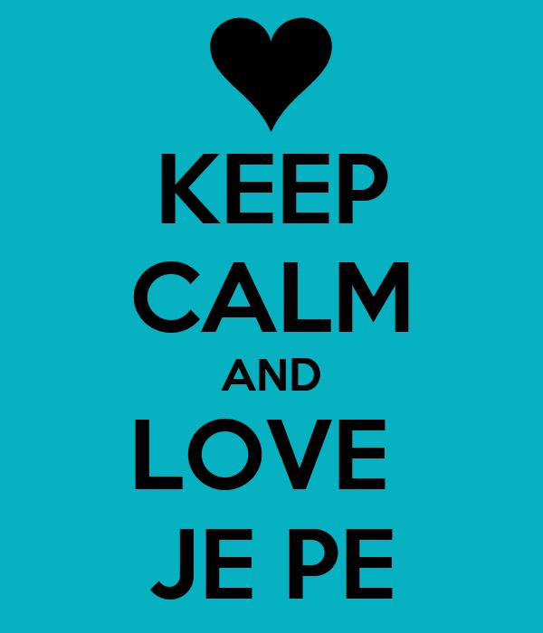 KEEP CALM AND LOVE  JE PE
