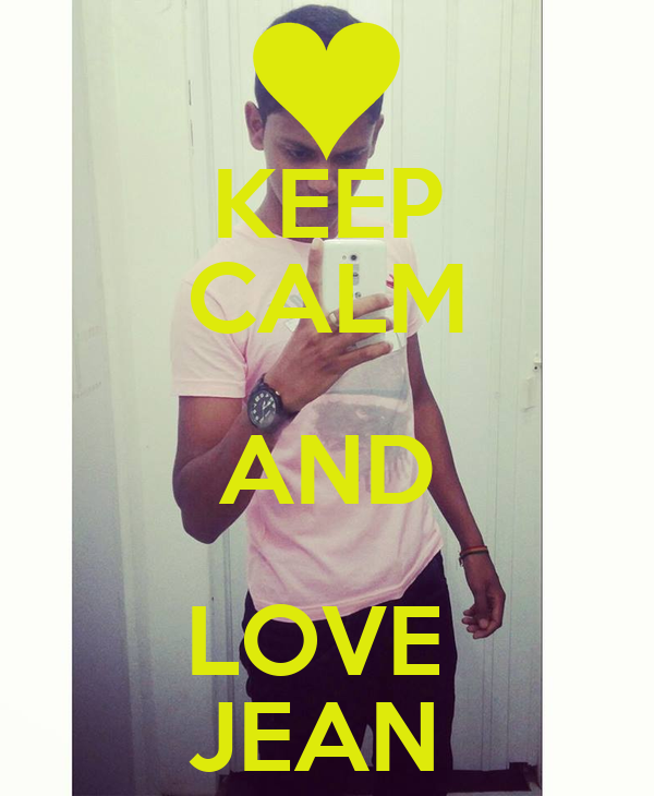 KEEP CALM AND LOVE  JEAN