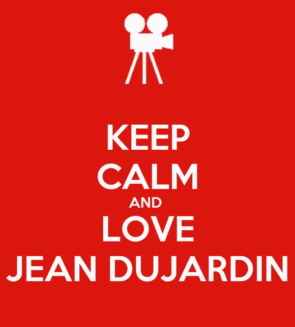KEEP CALM AND  LOVE JEAN DUJARDIN