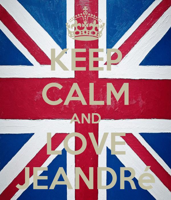KEEP CALM AND LOVE JEANDRé