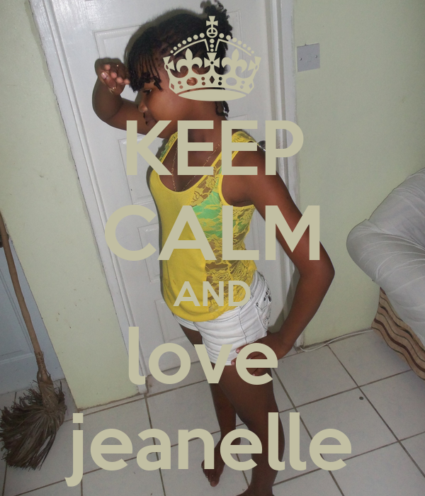KEEP CALM AND love  jeanelle