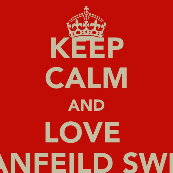KEEP CALM AND LOVE  JEANFEILD SWIFS