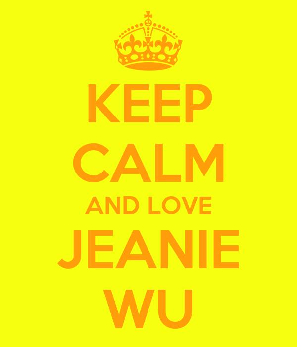 KEEP CALM AND LOVE JEANIE WU