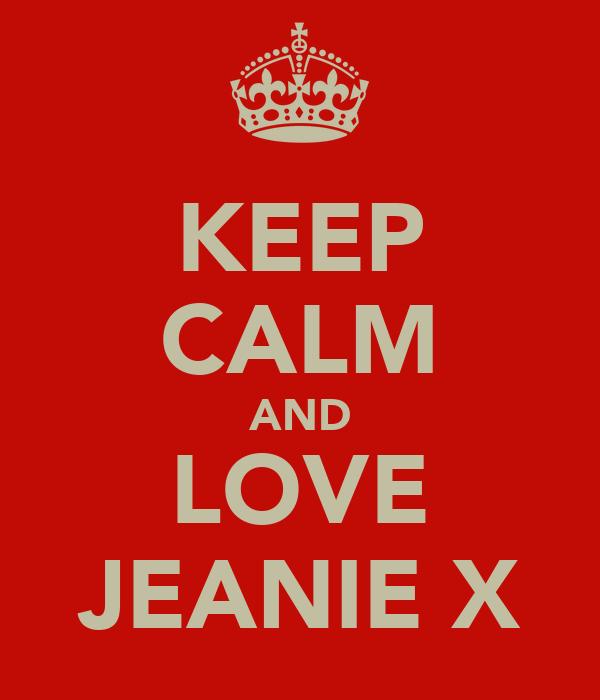 KEEP CALM AND LOVE JEANIE X
