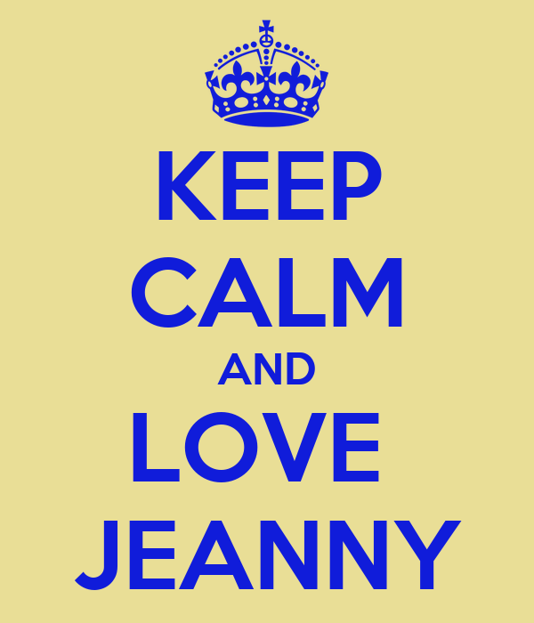 KEEP CALM AND LOVE  JEANNY