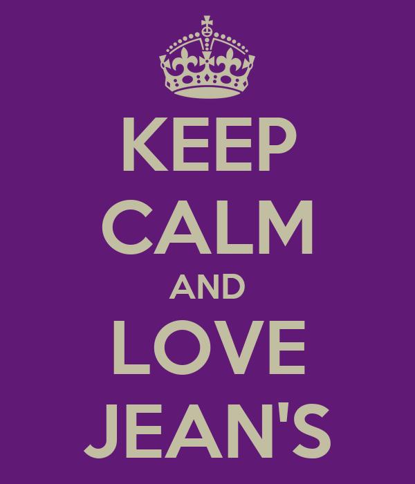 KEEP CALM AND LOVE JEAN'S
