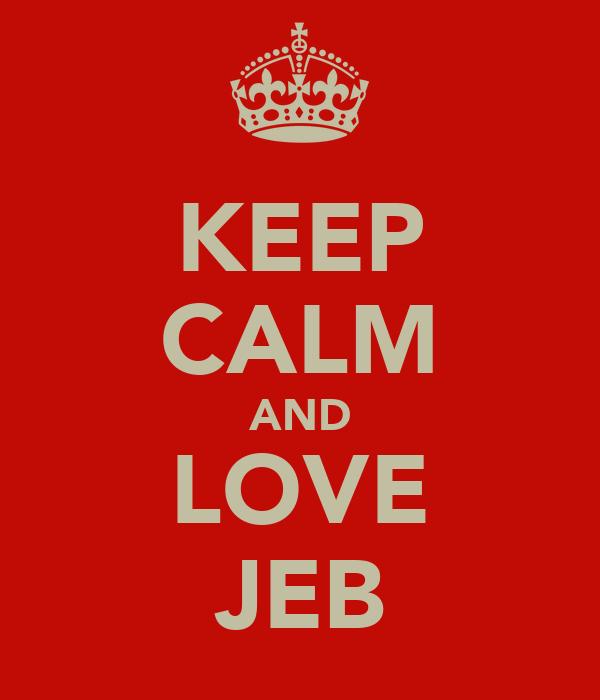 KEEP CALM AND LOVE JEB